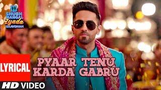 "Presenting the video song ""pyaar tenu karda gabru"" with lyrics from upcoming hindi movie ""shubh mangal zyada saavdhan"". is sung by romy & music ..."