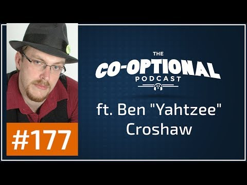 """The Co-Optional Podcast Ep. 177 ft. Ben """"Yahtzee"""" Croshaw [strong language] - July 4th, 2017"""