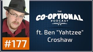 "The Co-Optional Podcast Ep. 177 ft. Ben ""Yahtzee"" Croshaw [strong language] - July 4th, 2017"