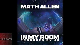 Math Allen - In My Room [Prod. By AK] [New 2015]