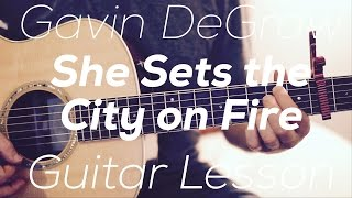 Gavin DeGraw - She Sets the City on Fire - Guitar Lesson (Chords and Strumming)