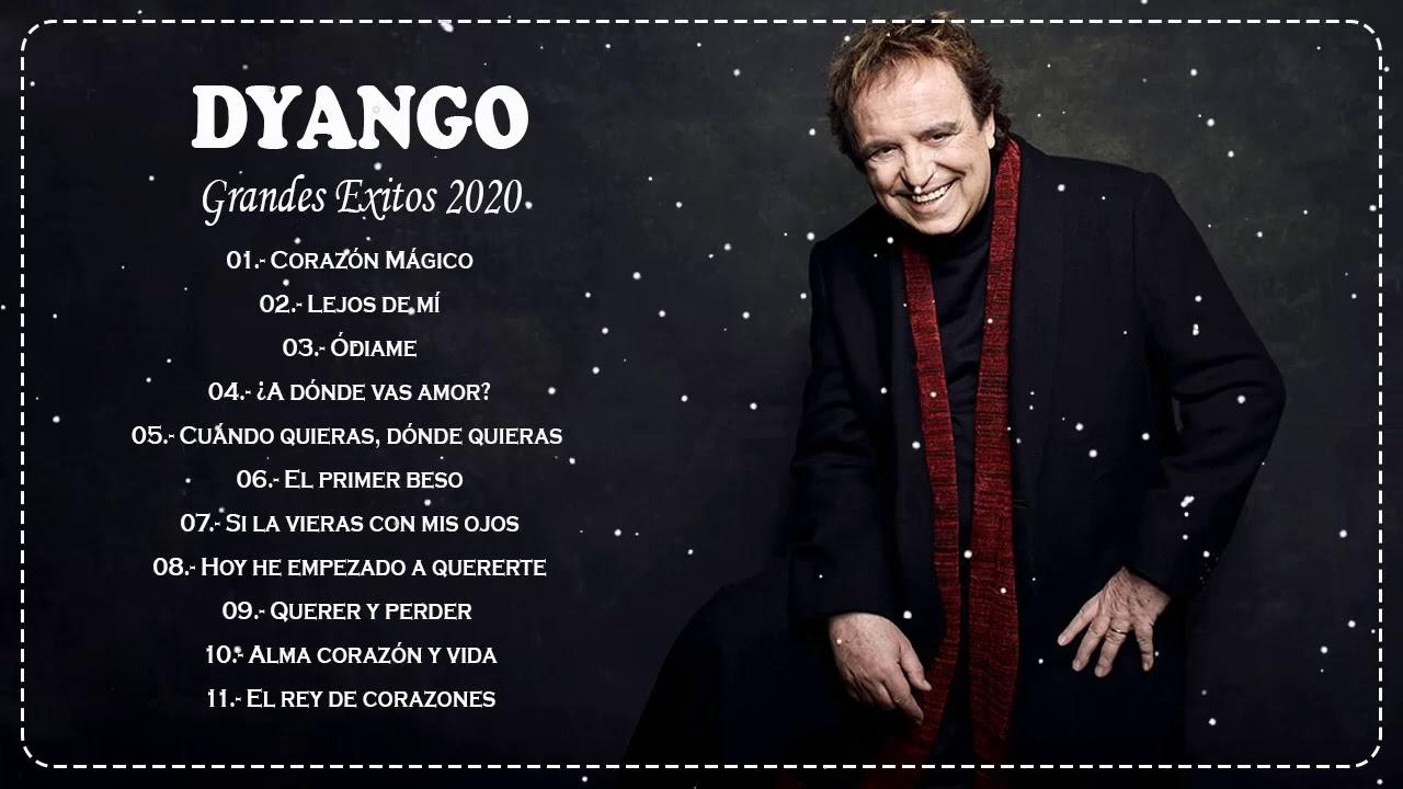 Dyango éxitos De Oro Grandes Exitos 2020 Mejores Canciones Románticas De Dyango Youtube