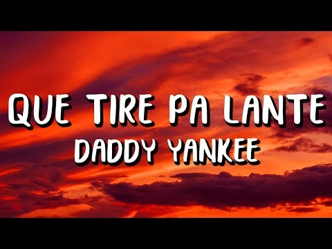 Daddy Yankee - Que Tire Pa' 'Lante (Letra/Lyrics)