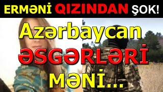 Erməni Qızından ŞOK AÇIQLAMA! Azərbaycan Əsgərləri MƏNİ YANLARINA ÇAĞIRIB...Son xeberler bugun 2021.