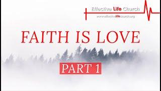 Effective Life Church - Faith Is Love (Part 1) - Pastor Matthew Guest