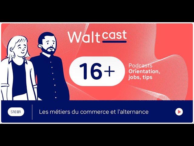 thumbnail video WaltCast - Les métiers du commerce et l'alternance