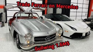 Trade Ferrari on Mercedes Gullwing 1.6M$
