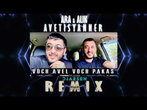 Ara u0026 Alik Avetisyanner - Voch avel Voch pakas / Dj Arsen Remix/ 2020