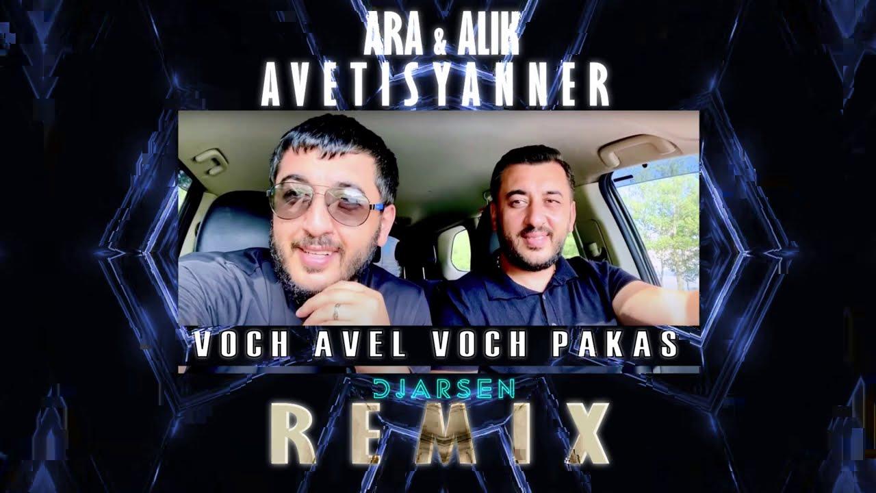 Download Ara & Alik Avetisyanner - Voch avel Voch pakas / Dj Arsen Remix/ 2020