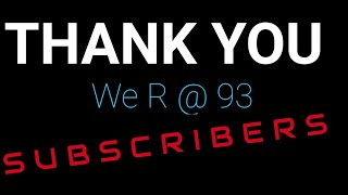 Thank You 93 Subscribers  (on the way to 100)