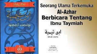 Seorang Ulama Terkemuka al-Azhar Berbicara Tentang Ibnu Taymiah