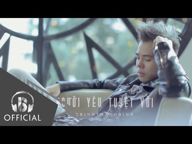 Người Yêu Tuyệt Vời | Trịnh Thăng Bình | Official Music Video