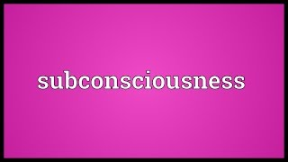 Subconsciousness Meaning