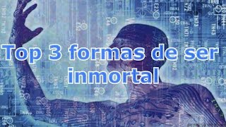 3 FORMAS DE SER INMORTAL