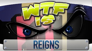 WTF Is... - Reigns ?