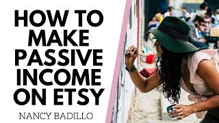 HOW TO MAKE PASSIVE INCOME ON ETSY - 7 ETSY PASSIVE INCOME IDEAS