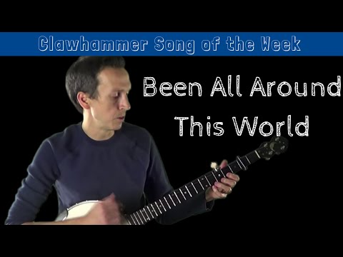 """Clawhammer Banjo: Song (and Tab) of the Week - """"Been All Around This World"""""""