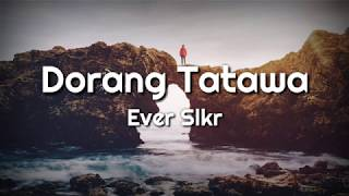 Download lagu Dorang Tatawa EVER SLKR MP3