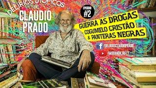 Baixar Delírios Utópicos de Claudio Prado - Guerra as Drogas, Cogumelo Cristão e Panteras Negras