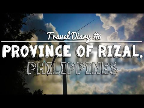 Travel Diary #6   Province of Rizal, Philippines
