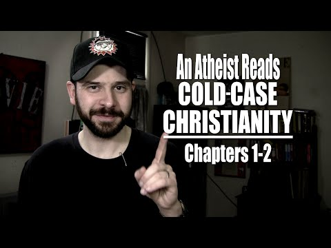 An Atheist Reads Cold-Case Christianity - Chapters 1-2 from YouTube · Duration:  37 minutes 34 seconds