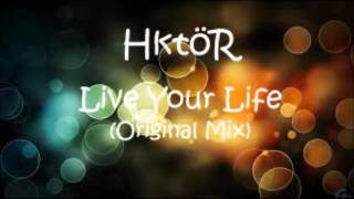 HktöR - Live Your Life (Original Mix)
