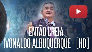 Baixar ENTÃO CREIA - IVONALDO ALBUQUERQUE - 01/07/2016 -  35º CONGRESSO DE JOVENS DA IEADPE