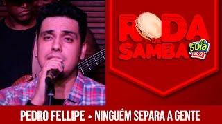 Ninguém Separa A Gente - Pedro Fellipe (Roda de Samba FM O Dia)