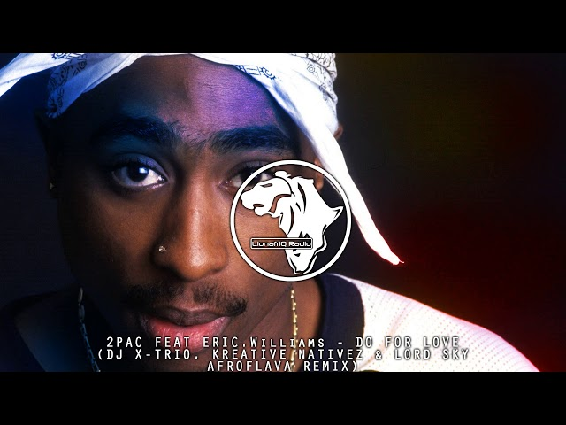 2pac Feat Eric.Williams - Do for Love (Dj X-trio, Kreative Nativez & Lord Sky Afroflava Remix)