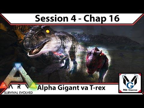 ARK Survival Evolved | Ss4 | Chap #16 : Alpha Gigant và Alpha T-rex