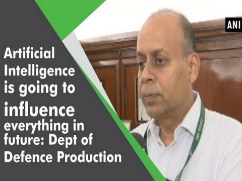 Artificial Intelligence is going to influence everything in future: Dept of Defence Production