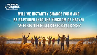 "Gospel Movie Extract 1 From ""The Moment of Change"": Will We Instantly Change Form and Be Raptured Into the Kingdom of Heaven When the Lord Returns?"