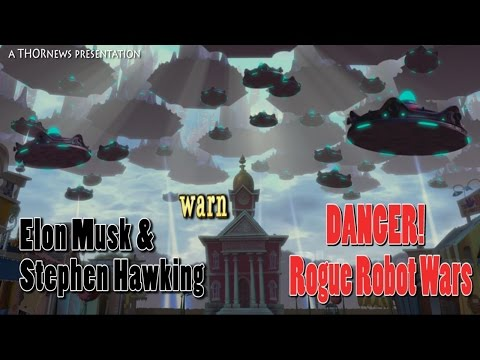 hello DANGER! rogue Killer Robot wars! warn Elon Musk & Stephen Hawking
