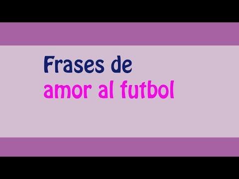 Frases De Amor Al Futbol Top 2018 Frases De Amistad Es