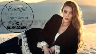 Christina Aguilera - Beautiful (Regard Remix)