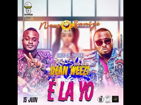 Dean weezi feat Mr Shinnin: E LA YO