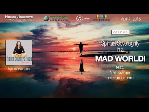 "Neil Kramer - Spiritual Sovereignty in a ""Mad"" World (April 2018)"