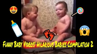 Funny Baby Videos| Hilarious Babies Compilation 2😂😍🍼🍭👣😅😱