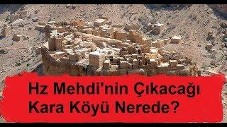 Hz Mehdi'nin Çıkacağı 'Kara Köyü' Nerede?