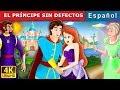 EL PRÍNCIPE SIN DEFECTOS | Flawless Prince Story in Spanish | Cuentos De Hadas Españoles