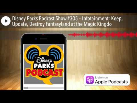 Disney Parks Podcast Show #305 – Infotainment: Keep, Update, Destroy Fantasyland at the Magic K