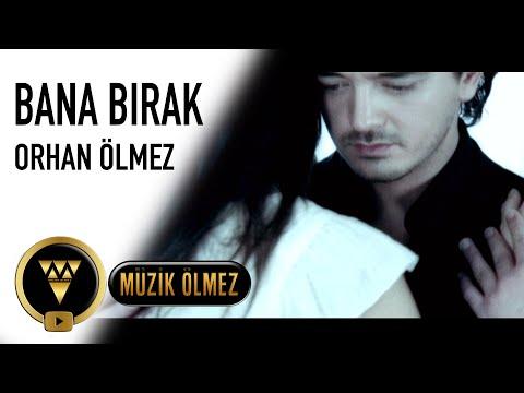 Orhan Ölmez - Bana Bırak (Official Video)