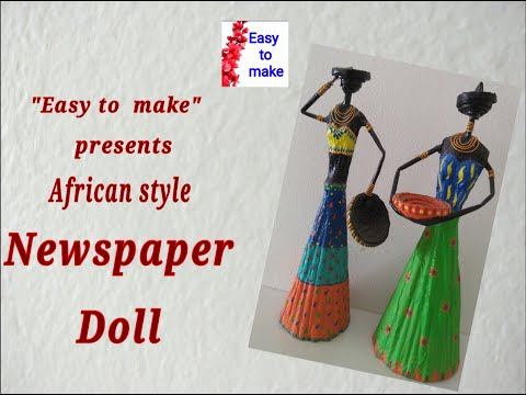 Newspaper doll,  best out of waste, African style making tutorial
