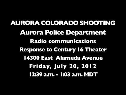 Police Radio Audio Starting with First Dispatch to Aurora, Colorado Shooting at Century 16 Theater