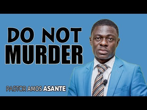 Do Not Murder by Pastor Amos Asante 2018