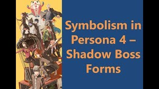 Symbolism in Persona 4 - Shadow Boss Forms