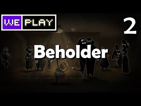 Beholder - Getting To Know The Neighbours Habits - #2  | WePlay Live Stream