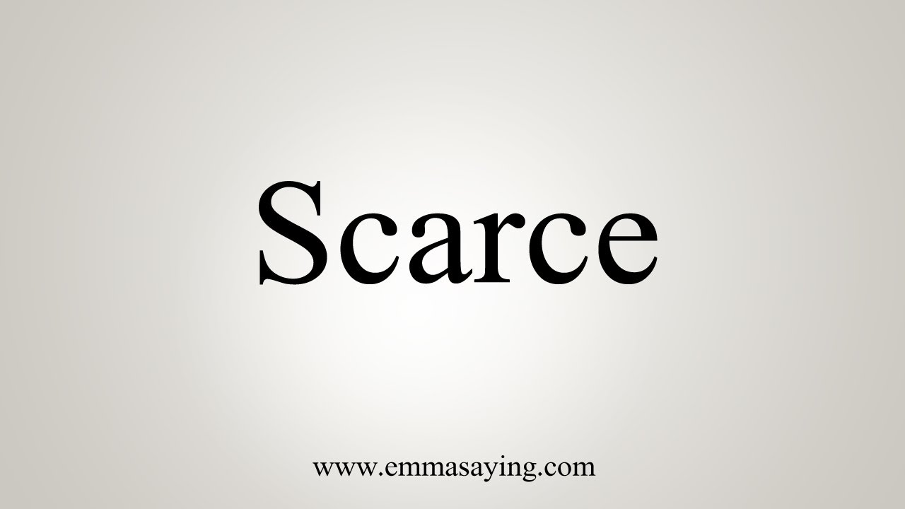 How To Say Scarce