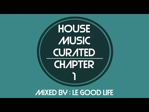 House Music Curated - Chapter 1, Mixed By Le Good Life (September 2016)