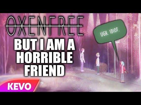Oxenfree but I am a horrible friend
